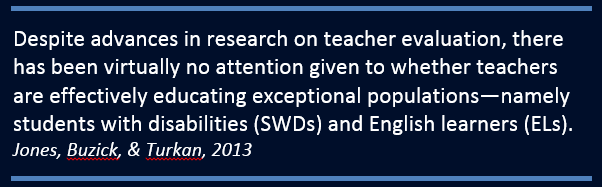 Despite advances in research on teacher evaluation (for  summaries, see Harris, 2011; Bell et al., 2012), there has been  virtually no attention given to whether teachers are effectively  educating exceptional populations—namely students with  disabilities (SWDs) and English learners (ELs).