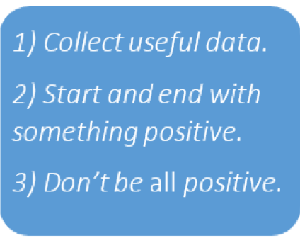 Collect useful data, start and end with something positive, don't be all positive